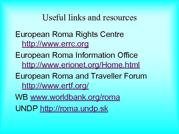 Useful links and resources European Roma Rights Centre http: //www. errc. org European Roma