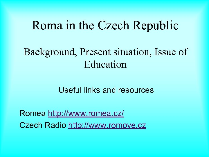 Roma in the Czech Republic Background, Present situation, Issue of Education Useful links and