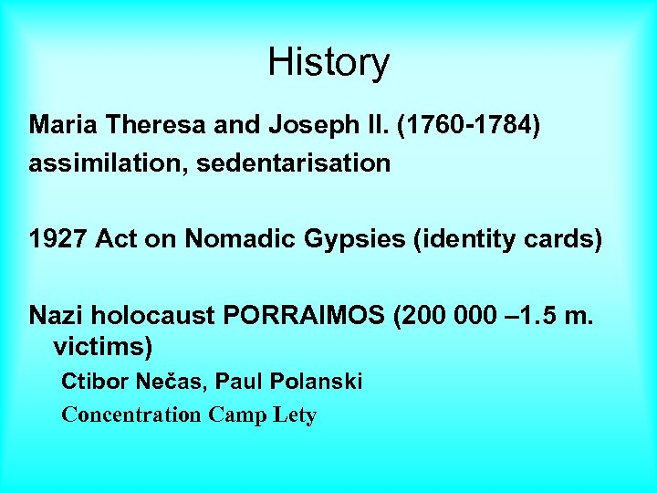 History Maria Theresa and Joseph II. (1760 -1784) assimilation, sedentarisation 1927 Act on Nomadic