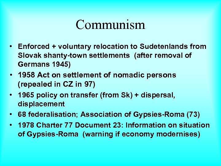 Communism • Enforced + voluntary relocation to Sudetenlands from Slovak shanty-town settlements (after removal