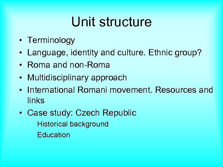 Unit structure • • • Terminology Language, identity and culture. Ethnic group? Roma and
