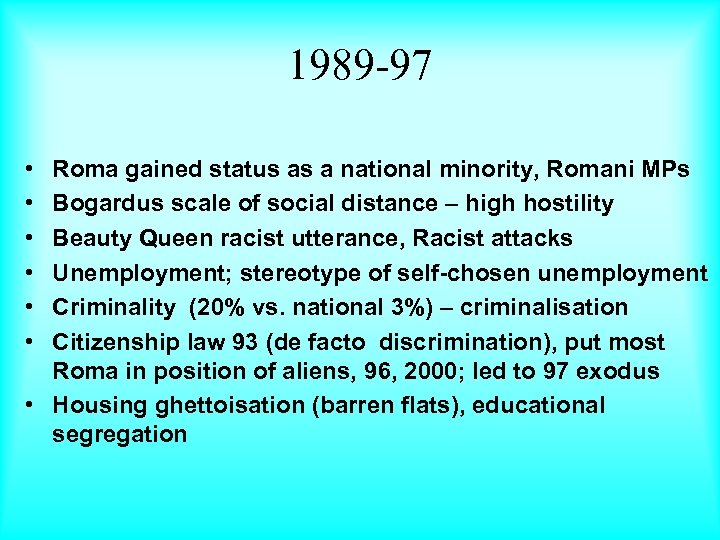 1989 -97 • • • Roma gained status as a national minority, Romani MPs
