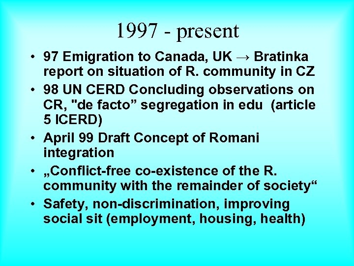 1997 - present • 97 Emigration to Canada, UK → Bratinka report on situation