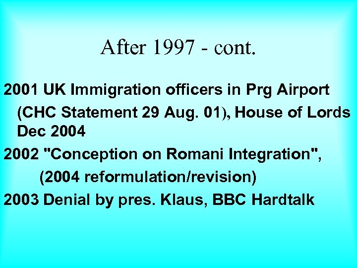 After 1997 - cont. 2001 UK Immigration officers in Prg Airport (CHC Statement 29