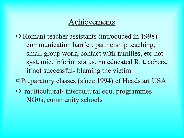 Achievements ð Romani teacher assistants (introduced in 1998) communication barrier, partnership teaching, small group