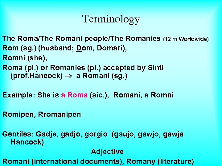 Terminology The Roma/The Romani people/The Romanies (12 m Worldwide) Rom (sg. ) (husband; Dom,