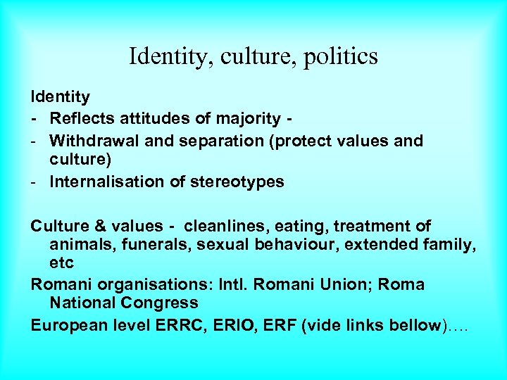 Identity, culture, politics Identity - Reflects attitudes of majority - Withdrawal and separation (protect