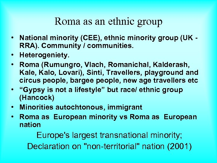 Roma as an ethnic group • National minority (CEE), ethnic minority group (UK -