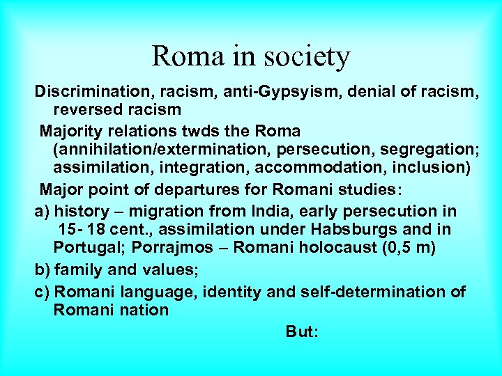 Roma in society Discrimination, racism, anti-Gypsyism, denial of racism, reversed racism Majority relations twds