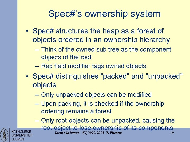 Spec#'s ownership system • Spec# structures the heap as a forest of objects ordered