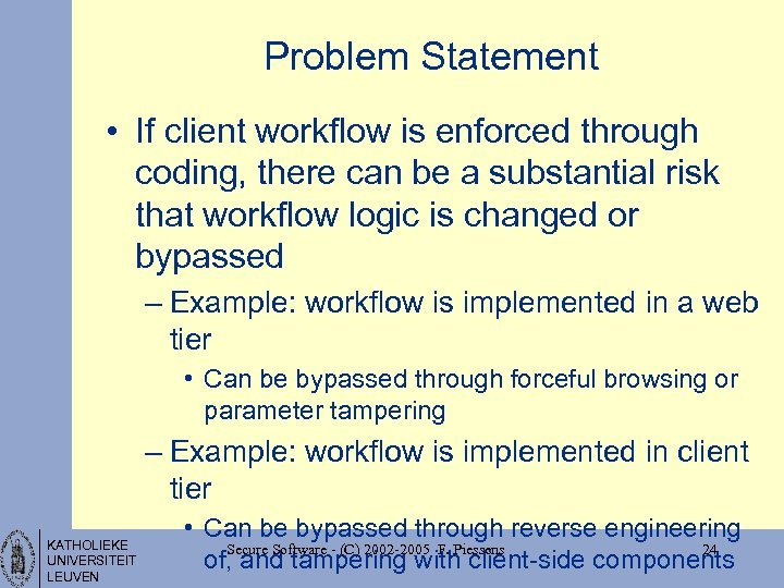 Problem Statement • If client workflow is enforced through coding, there can be a
