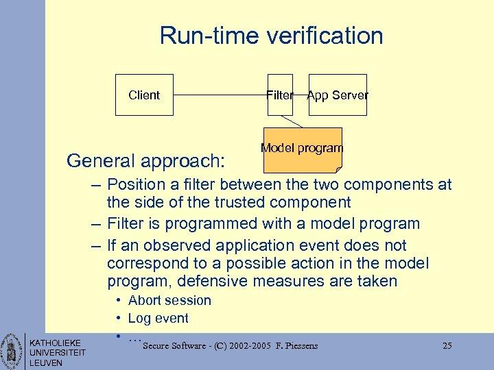 Run-time verification Client General approach: Filter App Server Model program – Position a filter