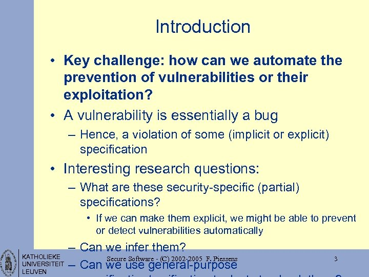 Introduction • Key challenge: how can we automate the prevention of vulnerabilities or their