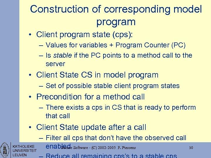 Construction of corresponding model program • Client program state (cps): – Values for variables