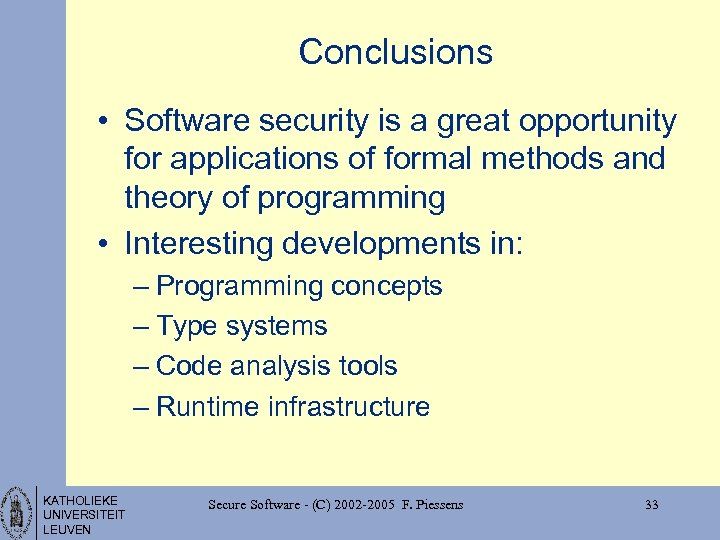 Conclusions • Software security is a great opportunity for applications of formal methods and