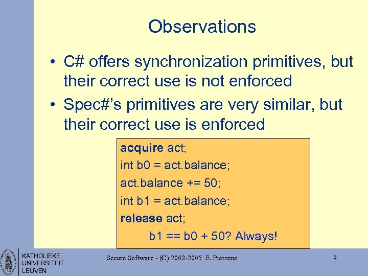 Observations • C# offers synchronization primitives, but their correct use is not enforced •
