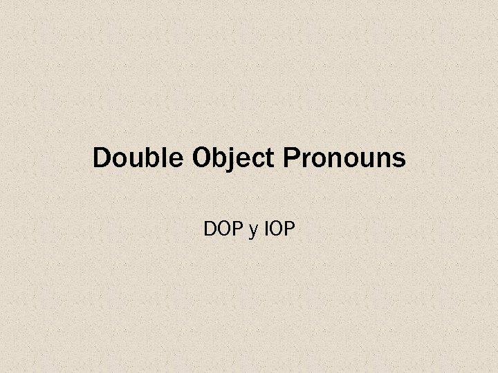 Double Object Pronouns DOP y IOP