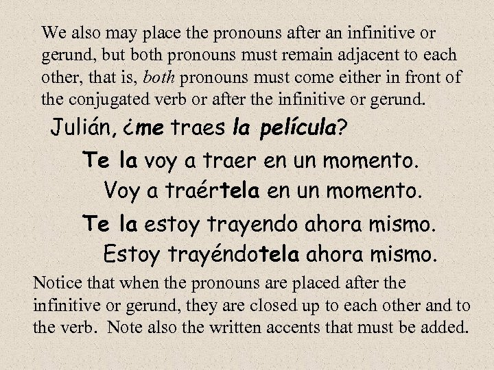 We also may place the pronouns after an infinitive or gerund, but both pronouns