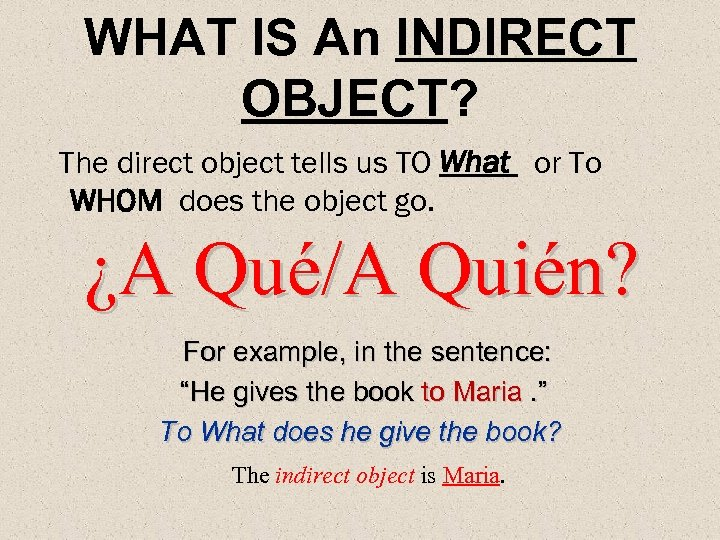 WHAT IS An INDIRECT OBJECT? The direct object tells us TO What or To