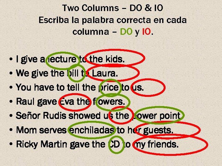 Two Columns – DO & IO Escriba la palabra correcta en cada columna –