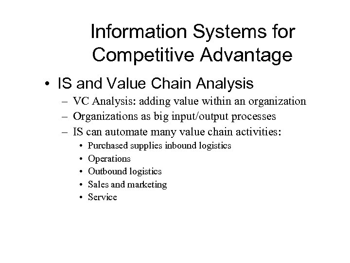 Information Systems for Competitive Advantage • IS and Value Chain Analysis – VC Analysis: