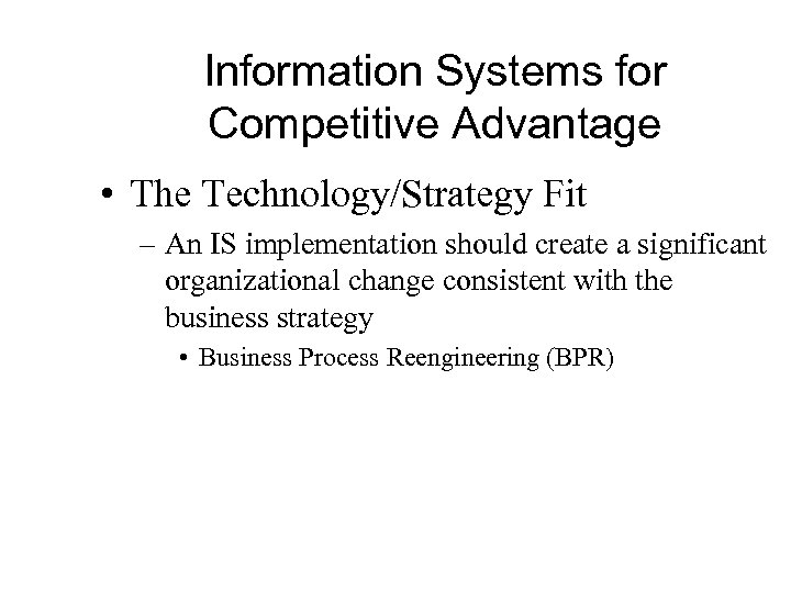 Information Systems for Competitive Advantage • The Technology/Strategy Fit – An IS implementation should