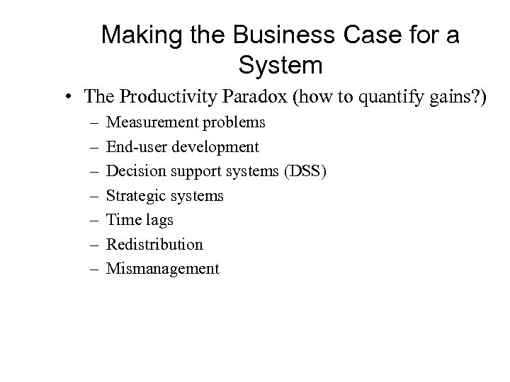 Making the Business Case for a System • The Productivity Paradox (how to quantify