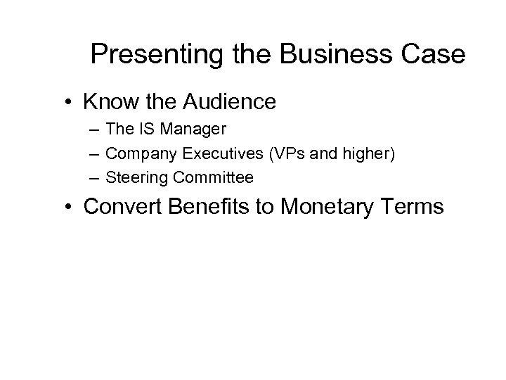 Presenting the Business Case • Know the Audience – The IS Manager – Company
