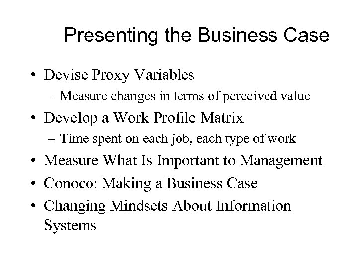 Presenting the Business Case • Devise Proxy Variables – Measure changes in terms of