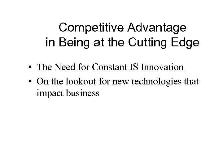 Competitive Advantage in Being at the Cutting Edge • The Need for Constant IS