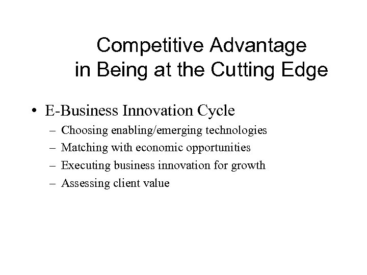 Competitive Advantage in Being at the Cutting Edge • E-Business Innovation Cycle – –