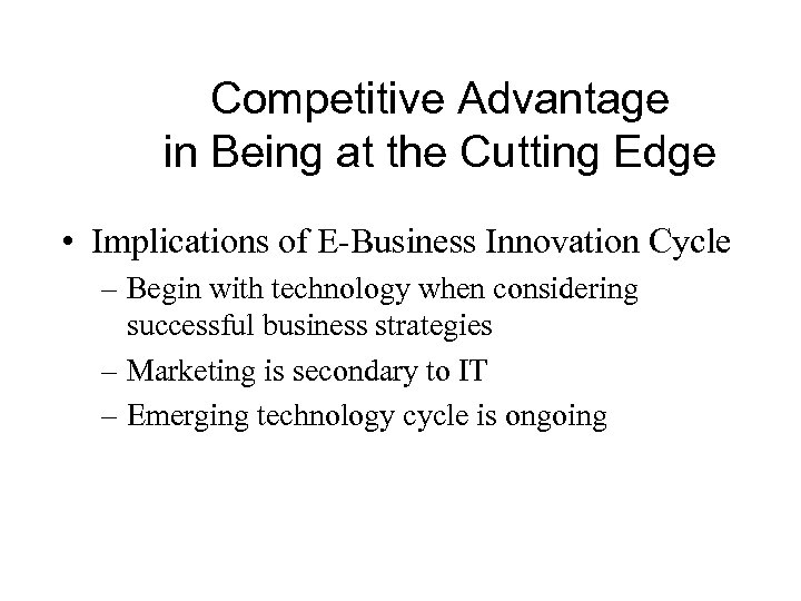 Competitive Advantage in Being at the Cutting Edge • Implications of E-Business Innovation Cycle
