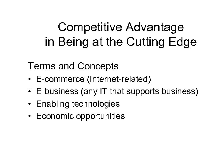 Competitive Advantage in Being at the Cutting Edge Terms and Concepts • • E-commerce