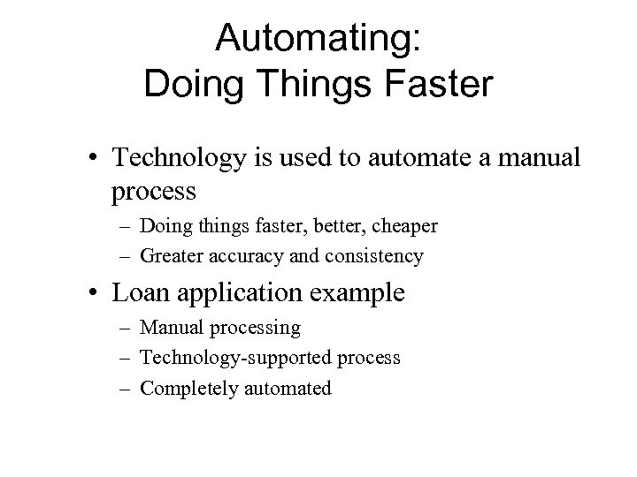 Automating: Doing Things Faster • Technology is used to automate a manual process –