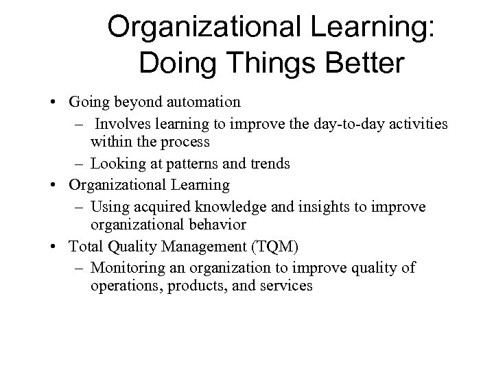 Organizational Learning: Doing Things Better • Going beyond automation – Involves learning to improve