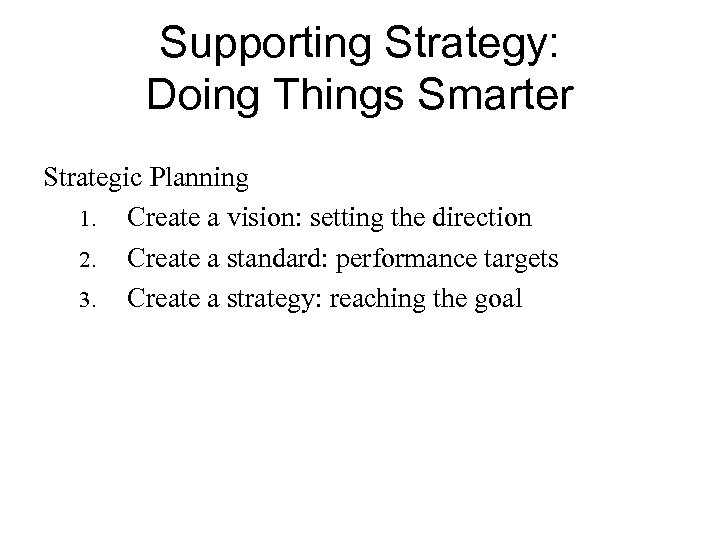 Supporting Strategy: Doing Things Smarter Strategic Planning 1. Create a vision: setting the direction