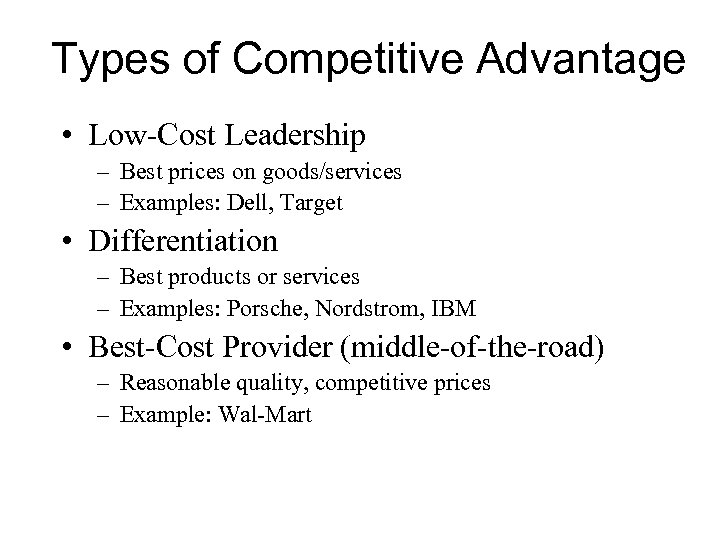 Types of Competitive Advantage • Low-Cost Leadership – Best prices on goods/services – Examples: