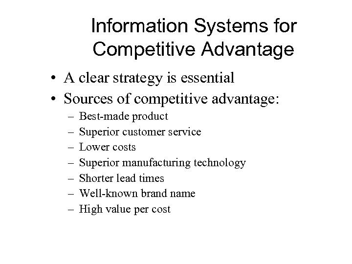 Information Systems for Competitive Advantage • A clear strategy is essential • Sources of