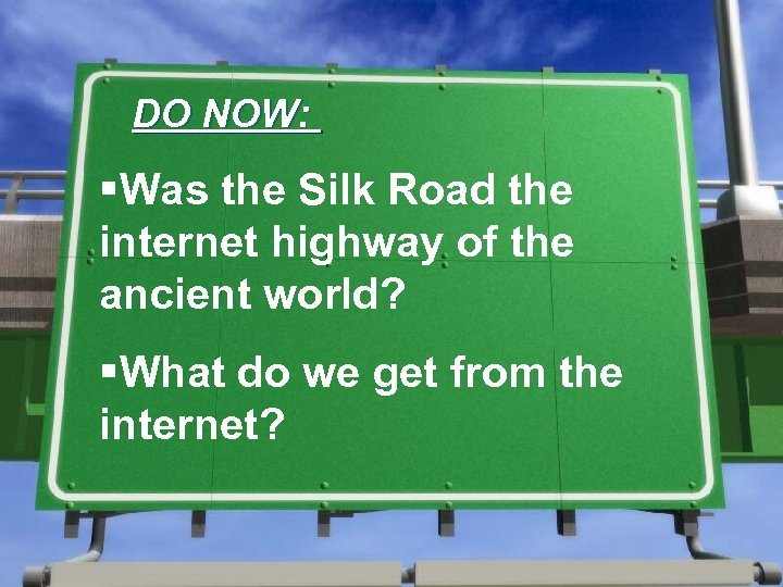 DO NOW: §Was the Silk Road the internet highway of the ancient world? §What