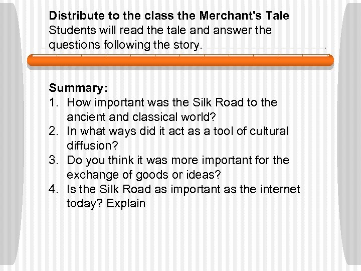 Distribute to the class the Merchant's Tale Students will read the tale and answer