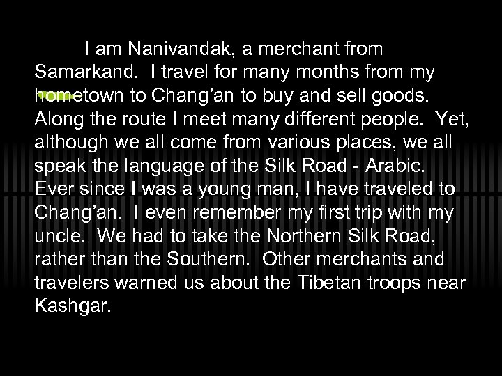 I am Nanivandak, a merchant from Samarkand. I travel for many months from my