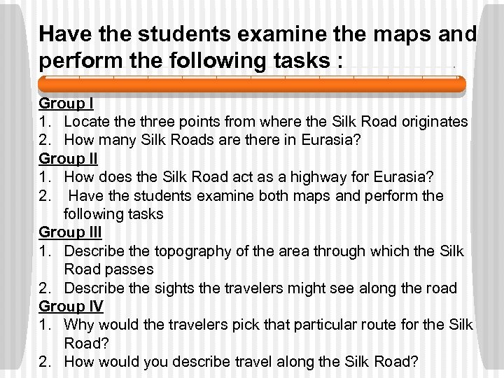 Have the students examine the maps and perform the following tasks : Group I