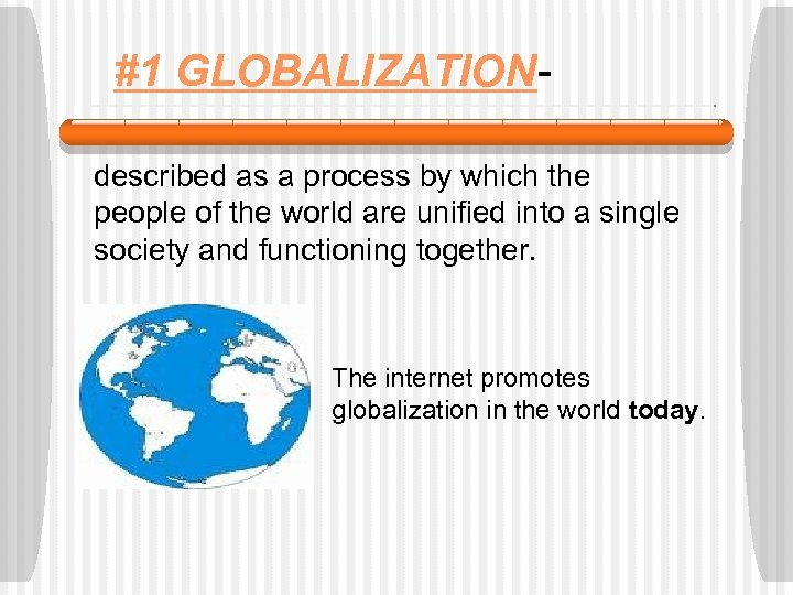 #1 GLOBALIZATIONdescribed as a process by which the people of the world are unified