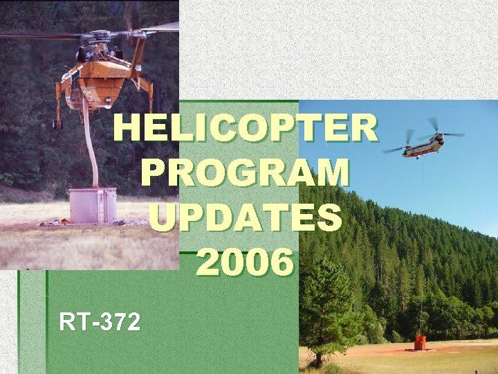 HELICOPTER PROGRAM UPDATES 2006 RT-372