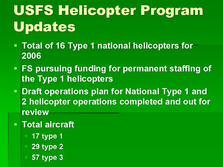 USFS Helicopter Program Updates § Total of 16 Type 1 national helicopters for 2006