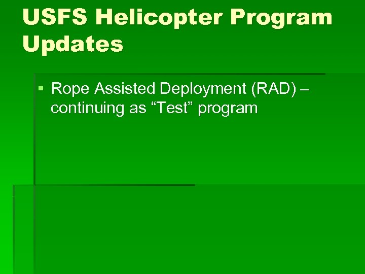 """USFS Helicopter Program Updates § Rope Assisted Deployment (RAD) – continuing as """"Test"""" program"""