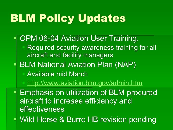 BLM Policy Updates § OPM 06 -04 Aviation User Training. § Required security awareness