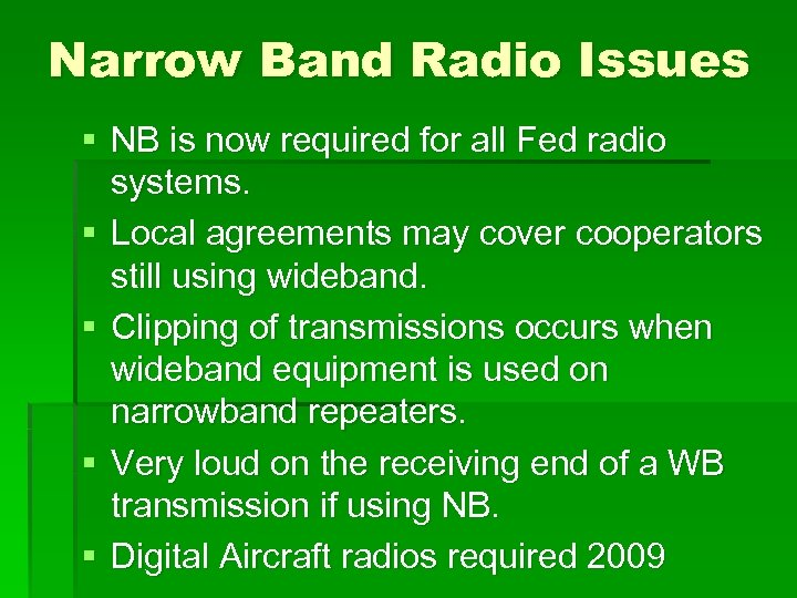 Narrow Band Radio Issues § NB is now required for all Fed radio systems.