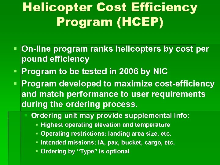 Helicopter Cost Efficiency Program (HCEP) § On-line program ranks helicopters by cost per pound