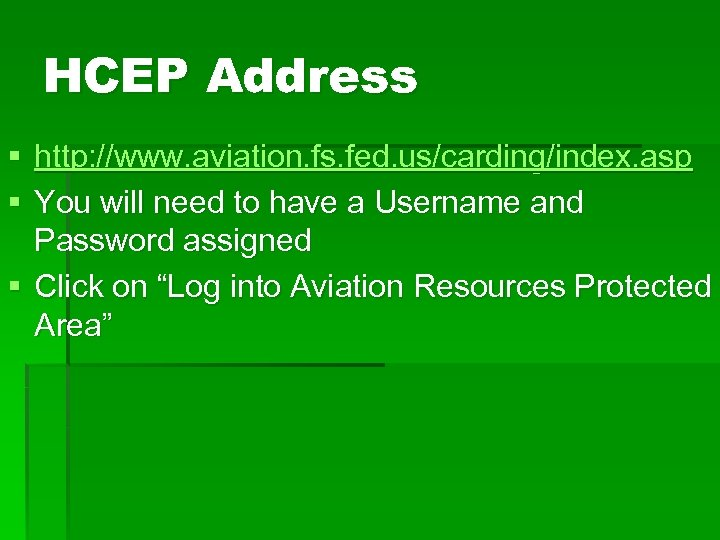 HCEP Address § http: //www. aviation. fs. fed. us/carding/index. asp § You will need